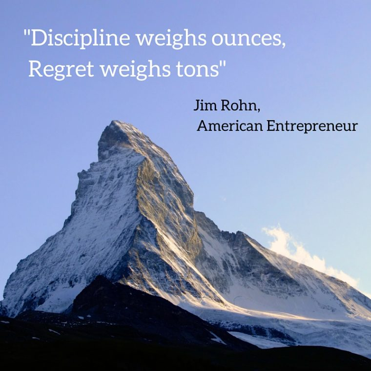 Discipline weighs ounces, Regret weighs tons